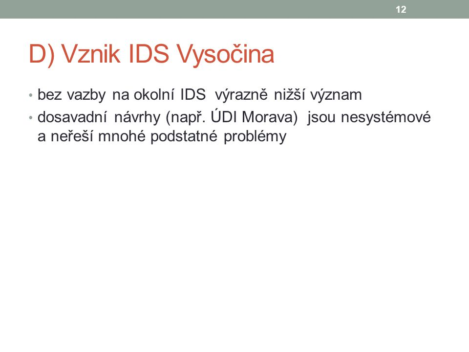 D) Vznik IDS Vysočina bez vazby na okolní IDS výrazně nižší význam dosavadní návrhy (např. ÚDI Morava) jsou nesystémové a neřeší mnohé podstatné probl