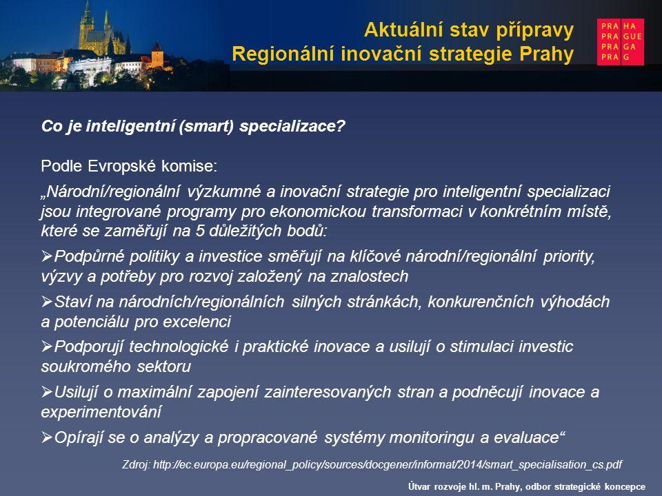 Aktuální stav přípravy Regionální inovační strategie Prahy Útvar rozvoje hl. m. Prahy, odbor strategické koncepce Co je inteligentní (smart) specializ