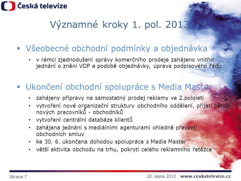 Strana 7 22. srpna 2013 www.ceskatelevize.cz Významné kroky 1. pol. 2013  Všeobecné obchodní podmínky a objednávka v rámci zjednodušení správy komerč