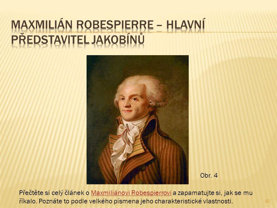 10 Přečtěte si celý článek o Maxmiliánovi Robespierrovi a zapamatujte si, jak se mu říkalo. Poznáte to podle velkého písmena jeho charakteristické vla