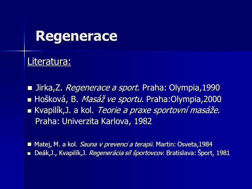 Regenerace Literatura: Jirka,Z. Regenerace a sport. Praha: Olympia,1990 Jirka,Z. Regenerace a sport. Praha: Olympia,1990 Hošková, B. Masáž ve sportu.