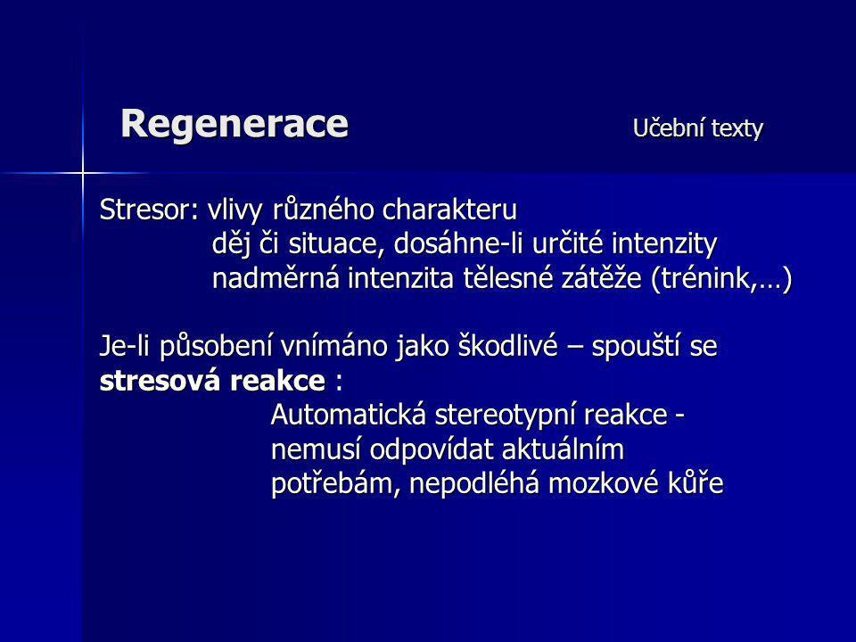 Regenerace Učební texty Stresor: vlivy různého charakteru děj či situace, dosáhne-li určité intenzity nadměrná intenzita tělesné zátěže (trénink,…) dě