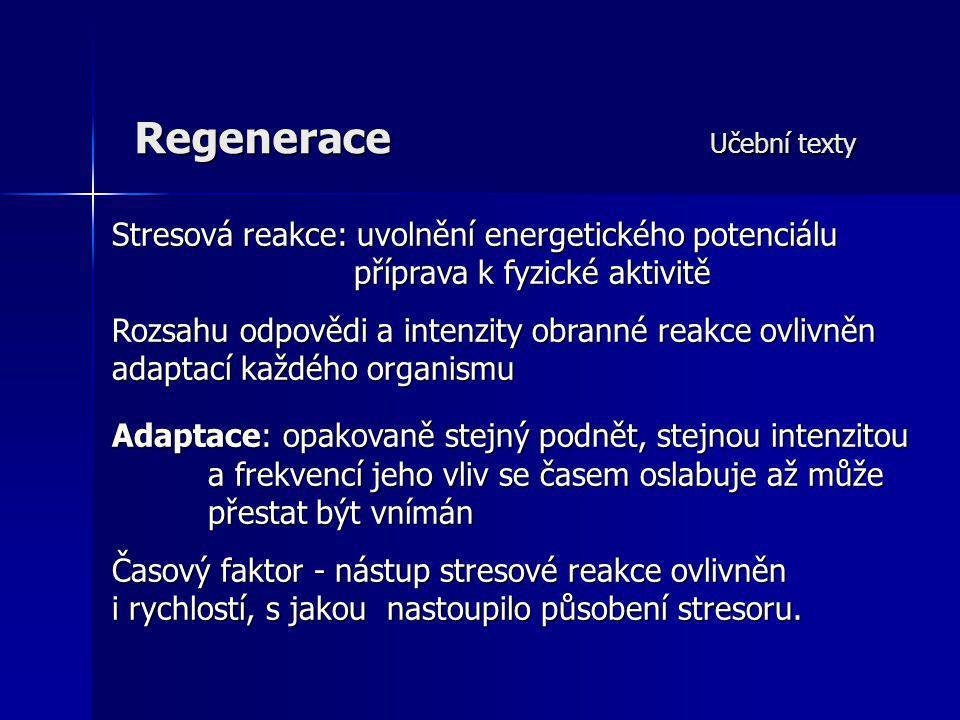 Regenerace Učební texty Stresová reakce: uvolnění energetického potenciálu příprava k fyzické aktivitě Rozsahu odpovědi a intenzity obranné reakce ovl