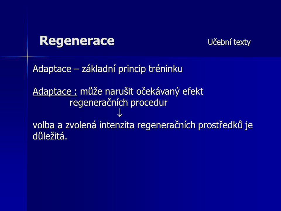 Regenerace Učební texty Adaptace – základní princip tréninku Adaptace : může narušit očekávaný efekt regeneračních procedur  volba a zvolená intenzit