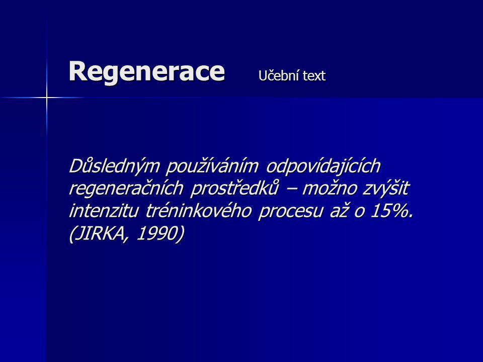 Regenerace Učební text Důsledným používáním odpovídajících regeneračních prostředků – možno zvýšit intenzitu tréninkového procesu až o 15%. (JIRKA, 19