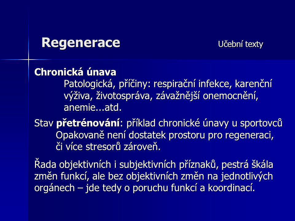 Regenerace Učební texty Chronická únava Patologická, příčiny: respirační infekce, karenční výživa, životospráva, závažnější onemocnění, anemie...atd.