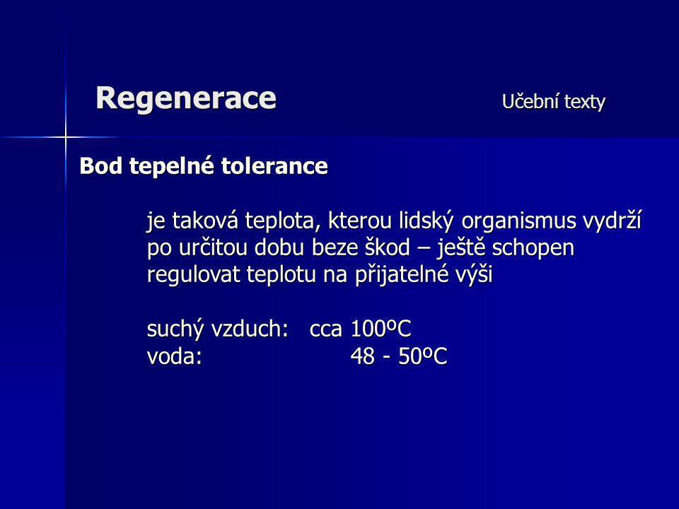 Regenerace Učební texty Bod tepelné tolerance je taková teplota, kterou lidský organismus vydrží po určitou dobu beze škod – ještě schopen regulovat t