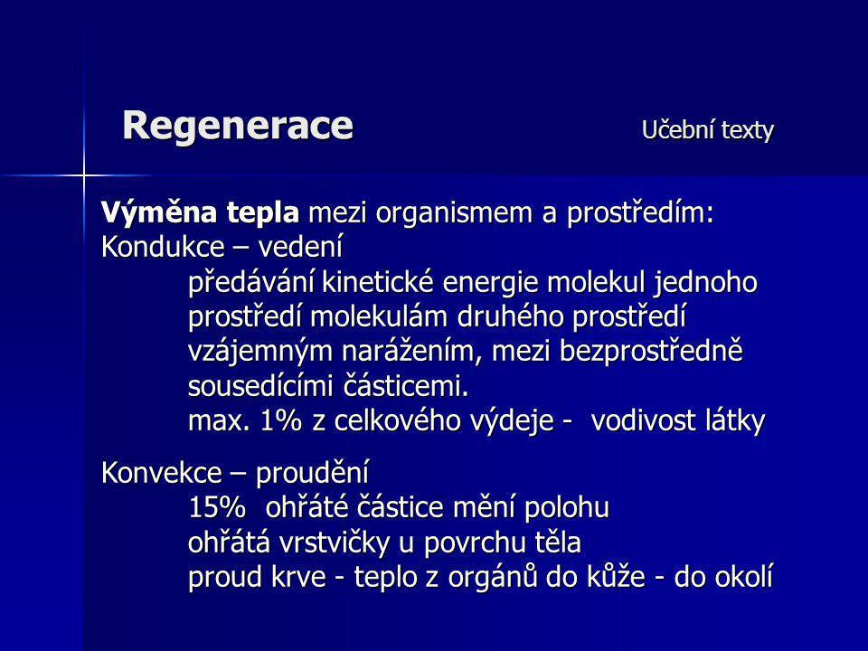 Regenerace Učební texty Výměna tepla mezi organismem a prostředím: Kondukce – vedení předávání kinetické energie molekul jednoho prostředí molekulám d
