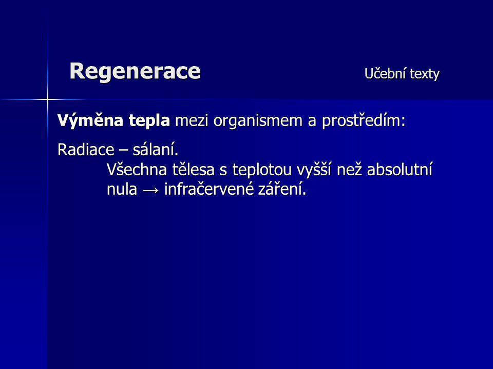 Regenerace Učební texty Výměna tepla mezi organismem a prostředím: Radiace – sálaní. Všechna tělesa s teplotou vyšší než absolutní nula → infračervené