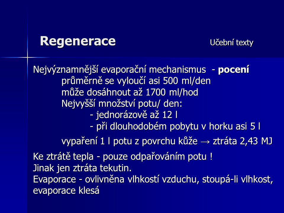 Regenerace Učební texty Nejvýznamnější evaporační mechanismus - pocení průměrně se vyloučí asi 500 ml/den může dosáhnout až 1700 ml/hod Nejvyšší množs