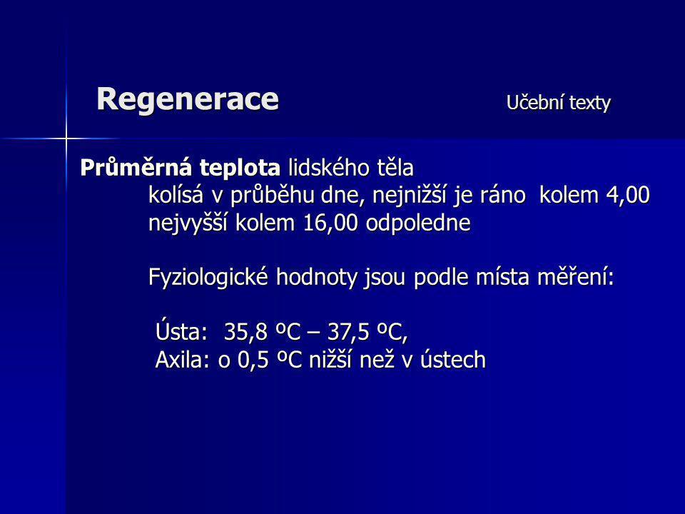 Regenerace Učební texty Průměrná teplota lidského těla kolísá v průběhu dne, nejnižší je ráno kolem 4,00 nejvyšší kolem 16,00 odpoledne Fyziologické h