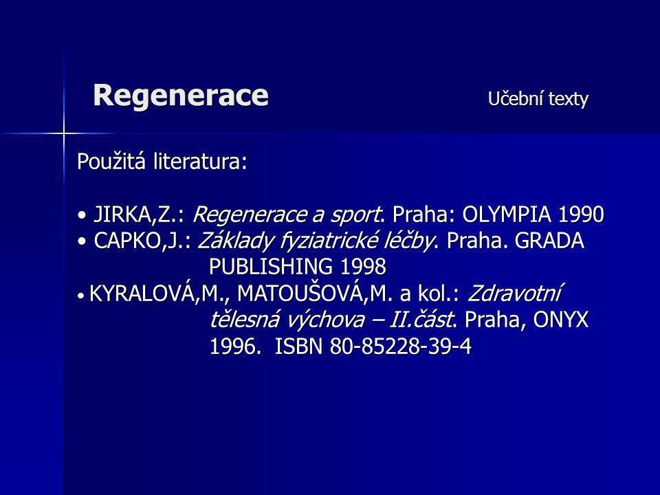 Regenerace Učební texty Použitá literatura: JIRKA,Z.: Regenerace a sport. Praha: OLYMPIA 1990 JIRKA,Z.: Regenerace a sport. Praha: OLYMPIA 1990 CAPKO,