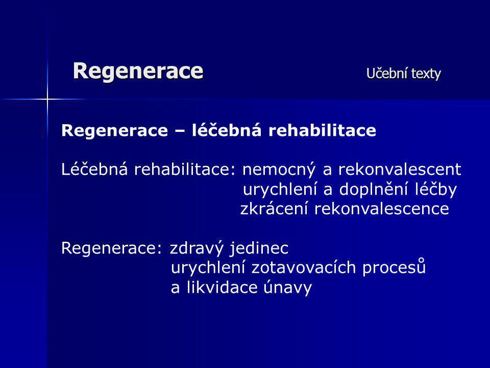Regenerace Učební texty Pasivní regenerace činnost organismu bez vnějšího zásahu v průběhu zátěže a po zátěži Aktivní regenerace všechny činnosti, cíleně a plánovitě aplikované, které urychlují proces zotavení po zátěži