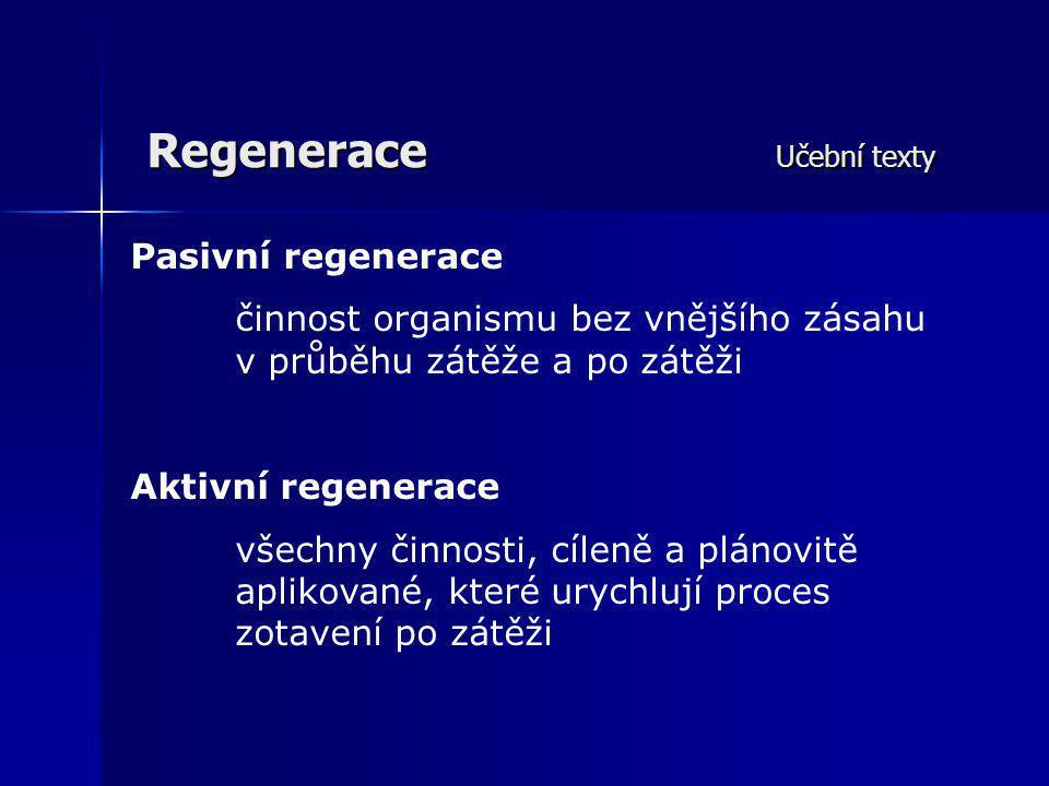 Regenerace Učební texty Časná regenerace: prolíná nebo bezprostředně navazuje na prováděnou činnost (trénink)  Cíl: rychlá likvidace akutní únavy I.fáze: do 1 - 1,5 hod po zátěži II.fáze: od konce I.fáze do další zátěže