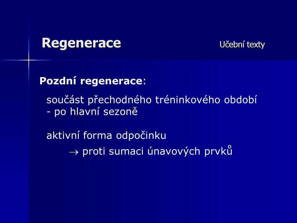 Regenerace Učební texty Pozdní regenerace: součást přechodného tréninkového období - po hlavní sezoně aktivní forma odpočinku  proti sumaci únavových