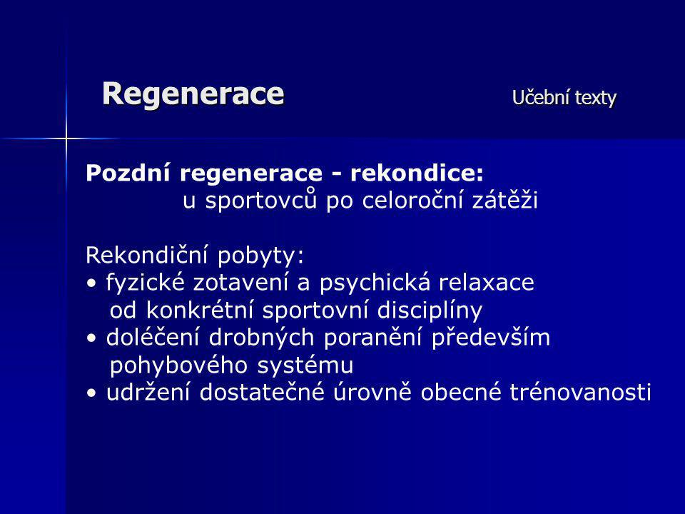 Regenerace Učební texty Regenerační prostředky - 4 skupiny Pedagogické Psychologické Biologické Farmakologické Využití komplexní; dle aktuálního stavu, kvantity a kvality zatížení individuálních odlišností