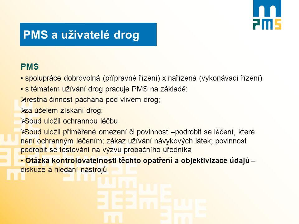 PMS a uživatelé drog PMS spolupráce dobrovolná (přípravné řízení) x nařízená (vykonávací řízení) s tématem užívání drog pracuje PMS na základě:  tres