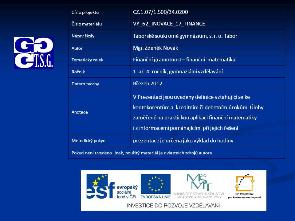 Číslo projektu CZ.1.07/1.500/34.0200 Číslo materiálu VY_62_INOVACE_17_FINANCE Název školy Táborské soukromé gymnázium, s.