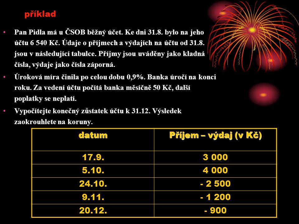 Pan Pidla má u ČSOB běžný účet. Ke dni 31.8. bylo na jeho účtu 6 540 Kč.