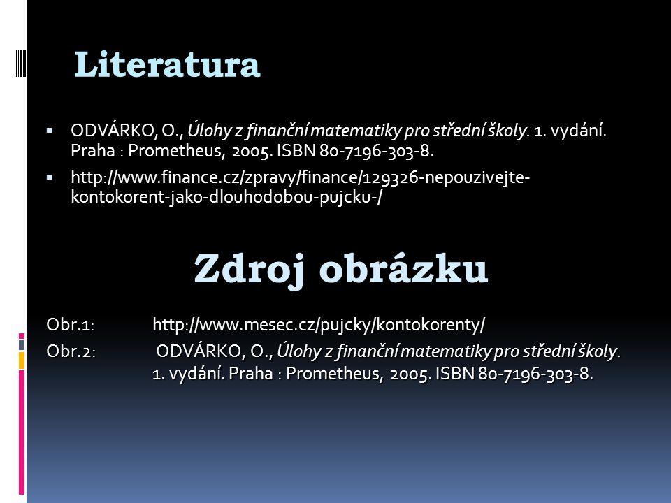 Literatura  ODVÁRKO, O., Úlohy z finanční matematiky pro střední školy.