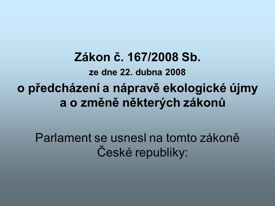 Zákon č. 167/2008 Sb. ze dne 22. dubna 2008 o předcházení a nápravě ekologické újmy a o změně některých zákonů Parlament se usnesl na tomto zákoně Čes