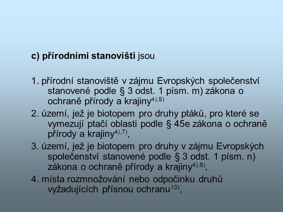 c) přírodními stanovišti jsou 1. přírodní stanoviště v zájmu Evropských společenství stanovené podle § 3 odst. 1 písm. m) zákona o ochraně přírody a k