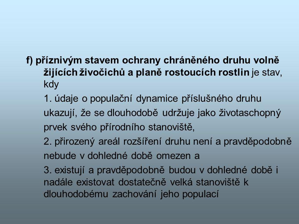 f) příznivým stavem ochrany chráněného druhu volně žijících živočichů a planě rostoucích rostlin je stav, kdy 1. údaje o populační dynamice příslušnéh