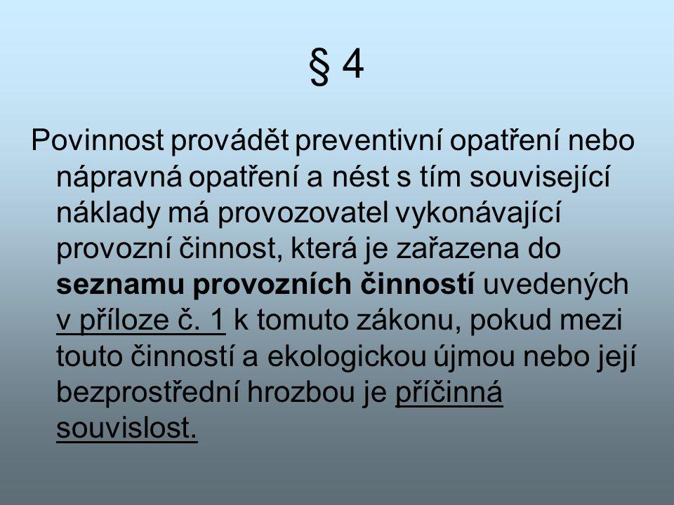 § 4 Povinnost provádět preventivní opatření nebo nápravná opatření a nést s tím související náklady má provozovatel vykonávající provozní činnost, kte