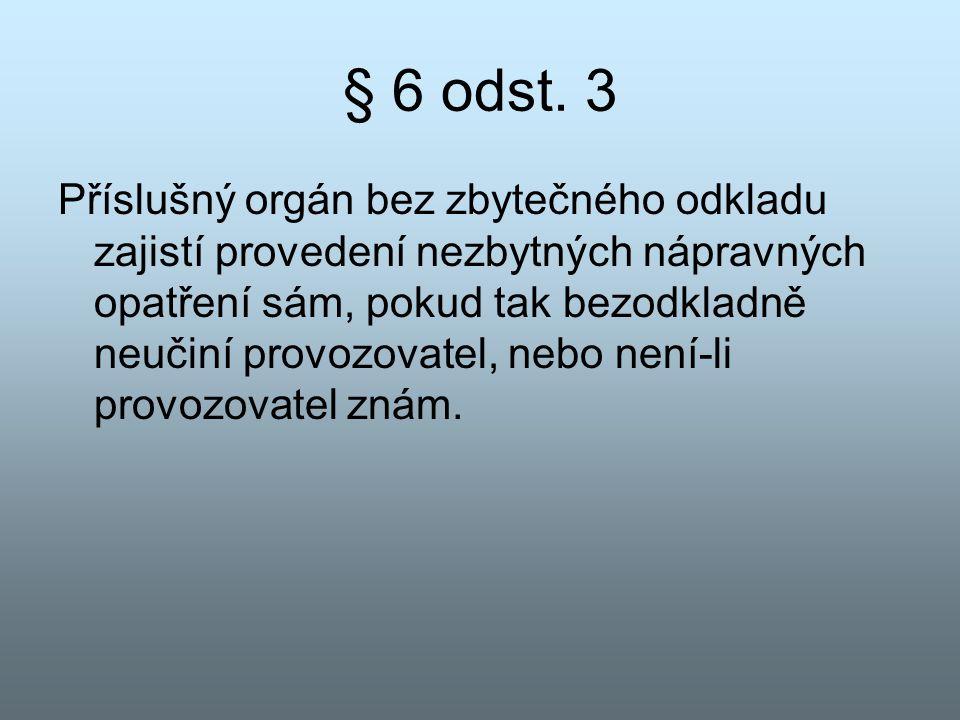 § 6 odst. 3 Příslušný orgán bez zbytečného odkladu zajistí provedení nezbytných nápravných opatření sám, pokud tak bezodkladně neučiní provozovatel, n