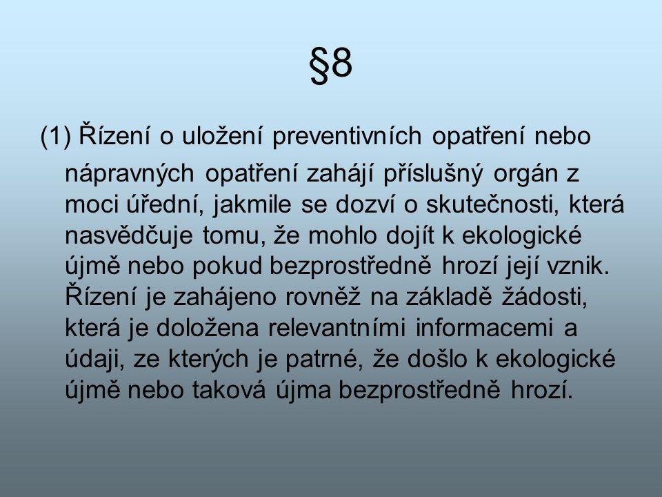 §8 (1) Řízení o uložení preventivních opatření nebo nápravných opatření zahájí příslušný orgán z moci úřední, jakmile se dozví o skutečnosti, která na