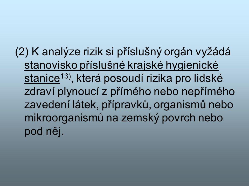 (2) K analýze rizik si příslušný orgán vyžádá stanovisko příslušné krajské hygienické stanice 13), která posoudí rizika pro lidské zdraví plynoucí z p