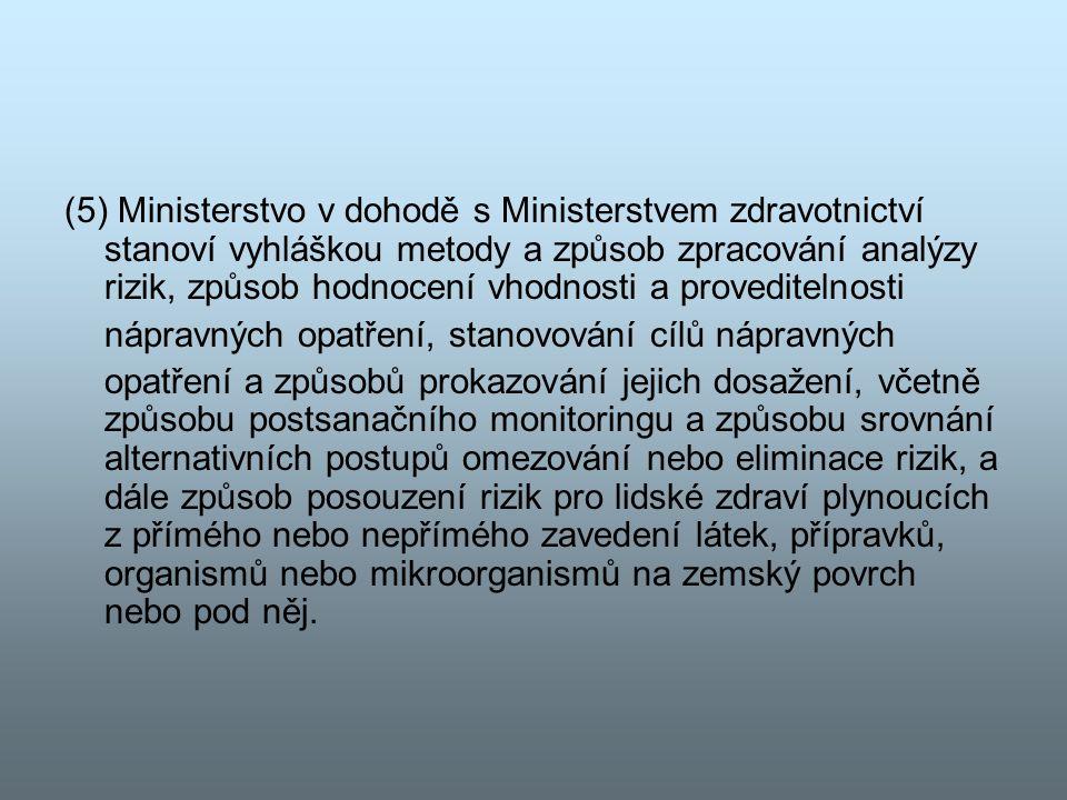 (5) Ministerstvo v dohodě s Ministerstvem zdravotnictví stanoví vyhláškou metody a způsob zpracování analýzy rizik, způsob hodnocení vhodnosti a prove