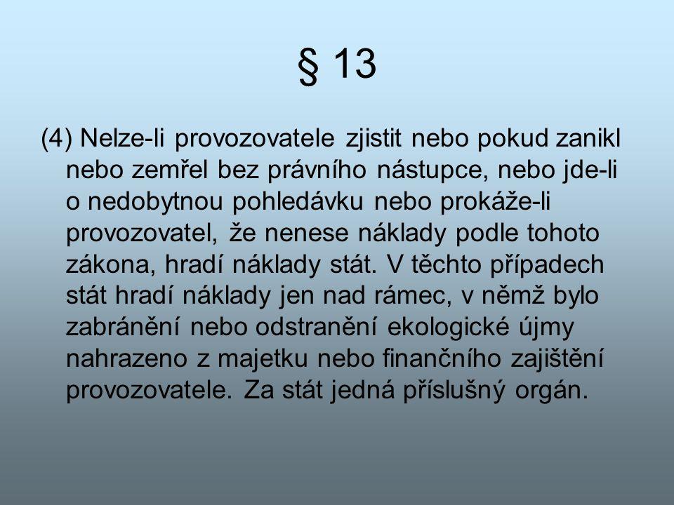 § 13 (4) Nelze-li provozovatele zjistit nebo pokud zanikl nebo zemřel bez právního nástupce, nebo jde-li o nedobytnou pohledávku nebo prokáže-li provo