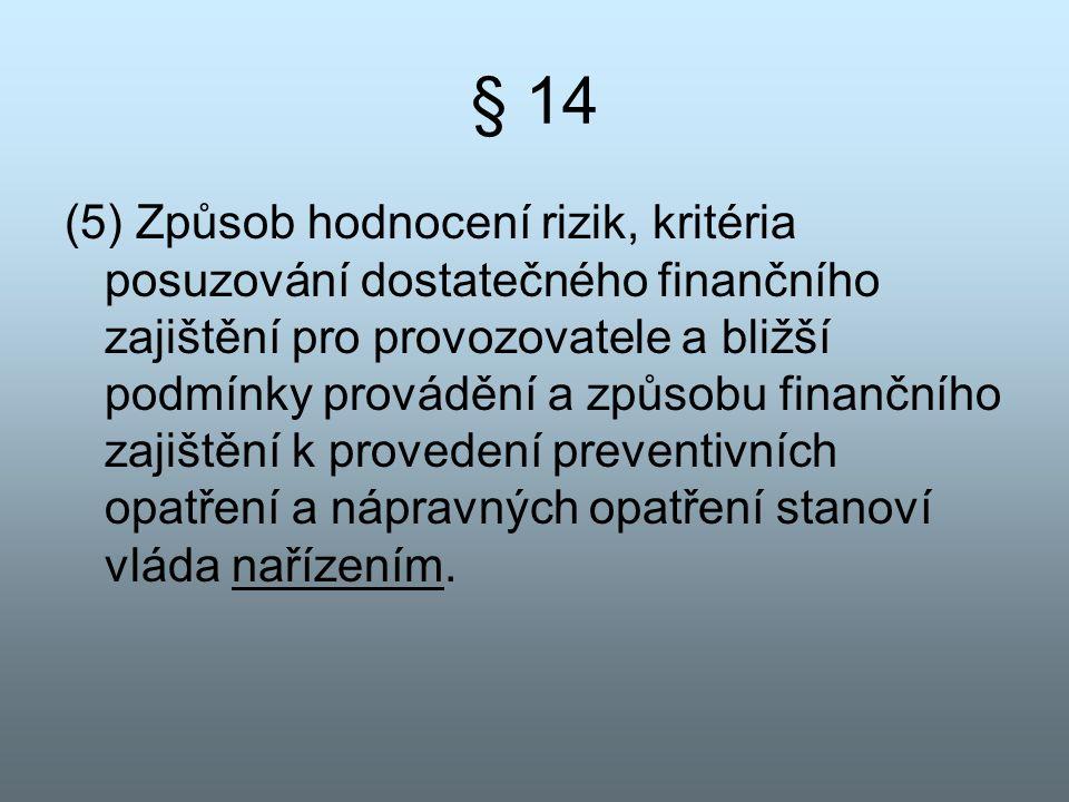 § 14 (5) Způsob hodnocení rizik, kritéria posuzování dostatečného finančního zajištění pro provozovatele a bližší podmínky provádění a způsobu finančn