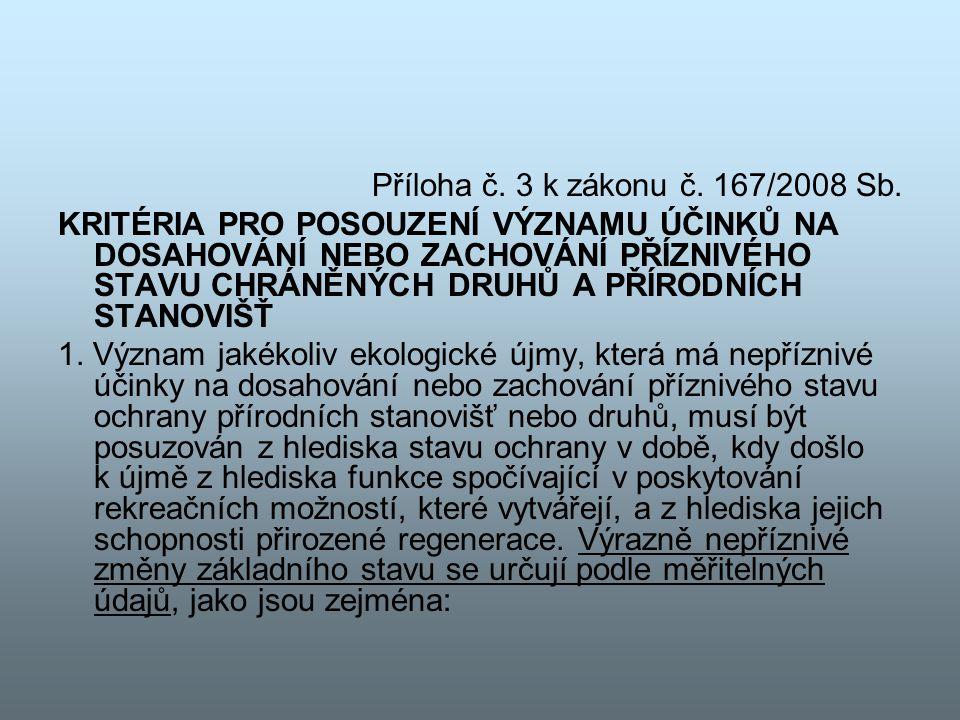 Příloha č. 3 k zákonu č. 167/2008 Sb. KRITÉRIA PRO POSOUZENÍ VÝZNAMU ÚČINKŮ NA DOSAHOVÁNÍ NEBO ZACHOVÁNÍ PŘÍZNIVÉHO STAVU CHRÁNĚNÝCH DRUHŮ A PŘÍRODNÍC