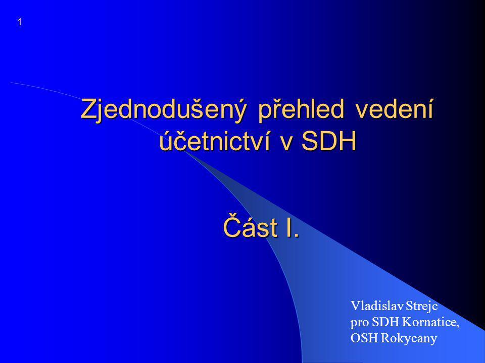 Zjednodušený přehled vedení účetnictví v SDH Vladislav Strejc pro SDH Kornatice, OSH Rokycany Část I. 1