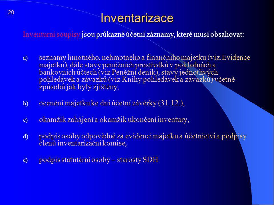 Inventarizace a) seznamy hmotného, nehmotného a finančního majetku (viz.Evidence majetku), dále stavy peněžních prostředků v pokladnách a bankovních ú