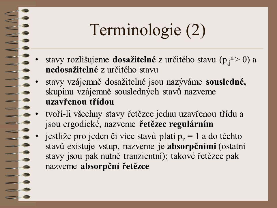 Terminologie (2) stavy rozlišujeme dosažitelné z určitého stavu (p ij n > 0) a nedosažitelné z určitého stavu stavy vzájemně dosažitelné jsou nazýváme