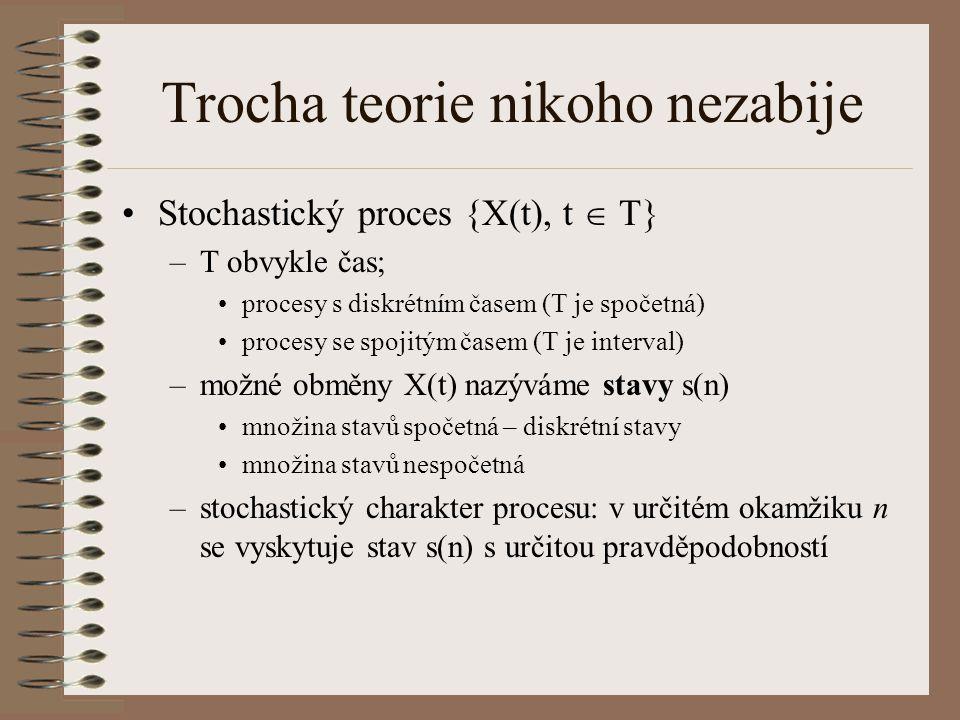 Trocha teorie nikoho nezabije (2) v ekonomii nás zajímají procesy, v nichž výskyt stavu s v okamžiku n závisí na výskytu stavu s v okamžiku n-1 –T diskrétní: Markovovy řetězce –T spojitá: Markovovy procesy aplikace: modely obsluhy, modely zásob, modely obnovy ad.