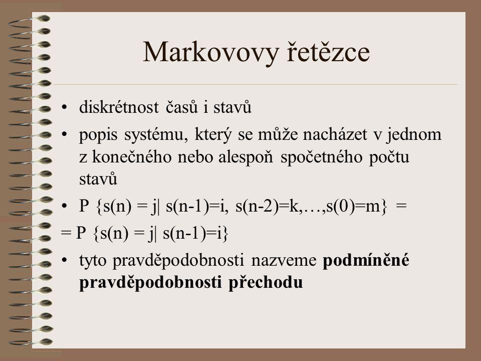 Markovovy řetězce (2) systém je popsán: –vektorem absolutních (nepodmíněných) pravděpodobností v okamžiku n p(n) = [p 1 (n), p 2 (n),…,p N (n) ] –maticí (podmíněných) pravděpodobností přechodu P(n) = [p ij (n)] je-li p ij (n) = p ij, hovoříme o homogenních MP