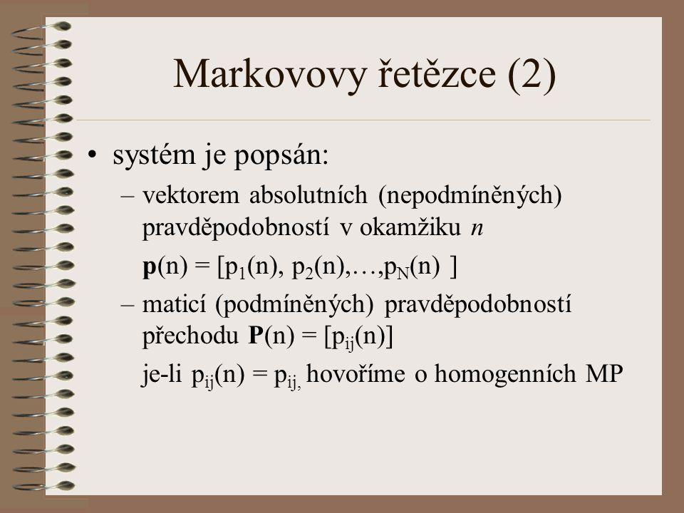 Terminologie pravděpodobnost přechodu z i do j po n okamžicích P n = [p ij (n) ] lim p ii (n) je různá od nuly nebo neexistuje –> rekurentní stav –jestliže návrat do téhož stavu může nastat : kdykoli, jde o stav ergodický po konečném počtu kroků, jde o stav periodický, po nekonečném počtu kroků, je stav rekurentní nulový v opačném případě tranzientní stav