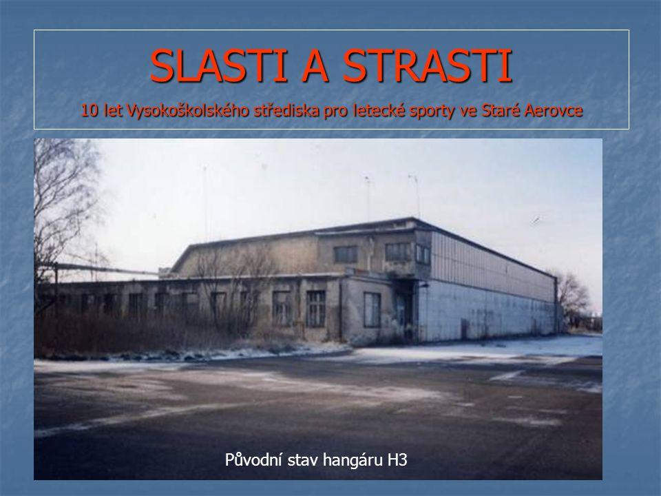 SLASTI A STRASTI 10 let Vysokoškolského střediska pro letecké sporty ve Staré Aerovce Původní stav hangáru H3