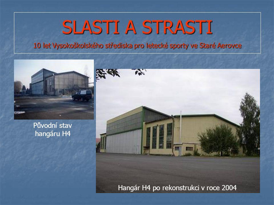 SLASTI A STRASTI 10 let Vysokoškolského střediska pro letecké sporty ve Staré Aerovce Původní stav hangáru H4 Hangár H4 po rekonstrukci v roce 2004