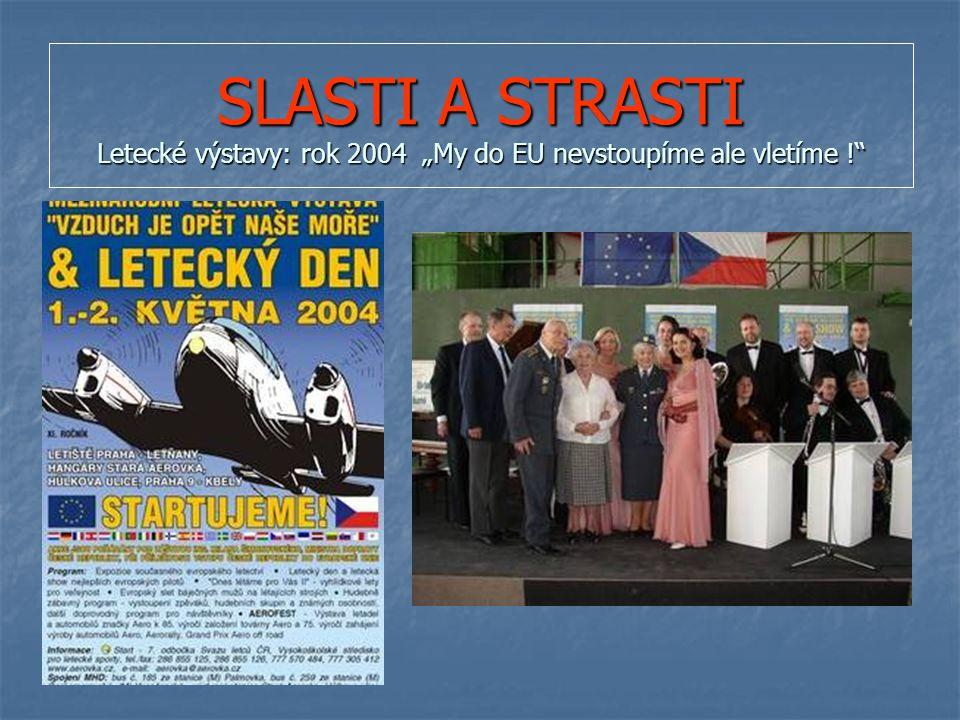 """SLASTI A STRASTI Letecké výstavy: rok 2004 """"My do EU nevstoupíme ale vletíme !"""