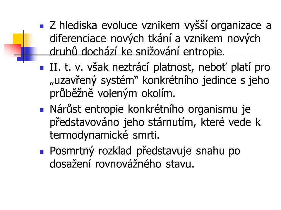 Z hlediska evoluce vznikem vyšší organizace a diferenciace nových tkání a vznikem nových druhů dochází ke snižování entropie. II. t. v. však neztrácí