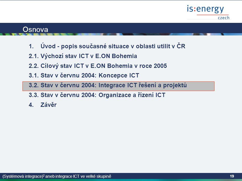 (Systémová integrace) 2 aneb integrace ICT ve velké skupině 19 Osnova 1.