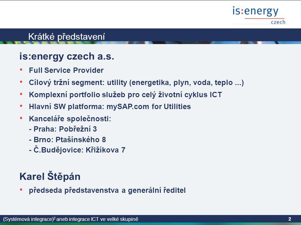 (Systémová integrace) 2 aneb integrace ICT ve velké skupině 2 Krátké představení is:energy czech a.s.