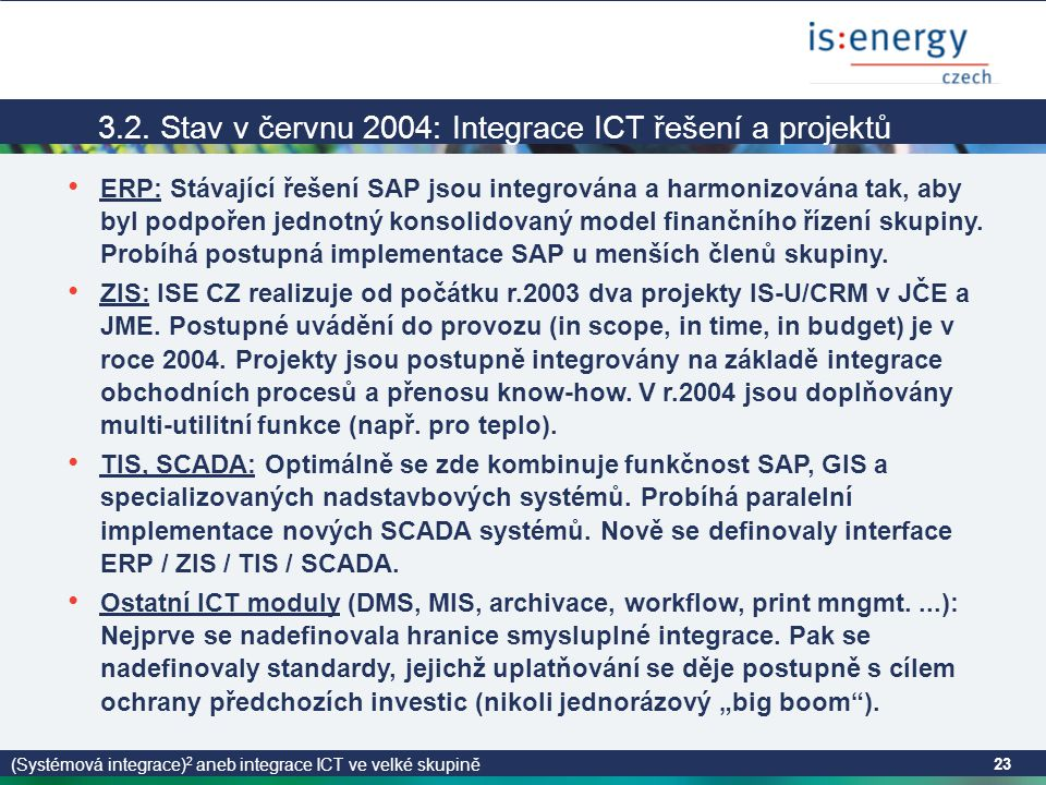 (Systémová integrace) 2 aneb integrace ICT ve velké skupině 23 3.2.