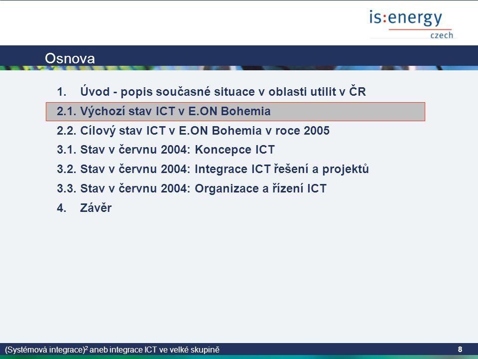 (Systémová integrace) 2 aneb integrace ICT ve velké skupině 8 Osnova 1.