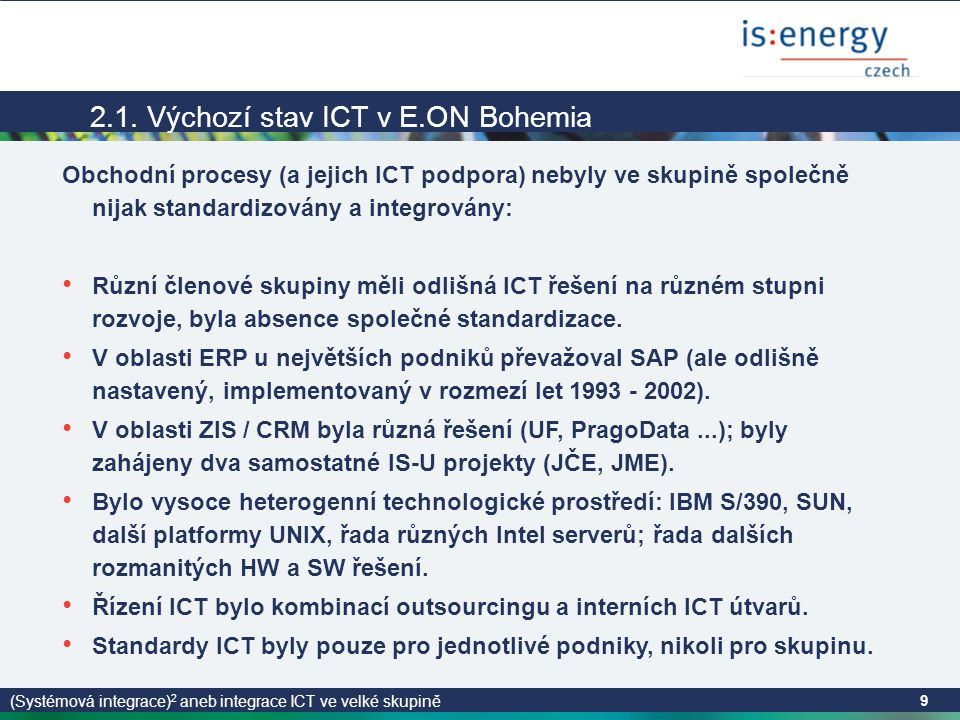 (Systémová integrace) 2 aneb integrace ICT ve velké skupině 9 2.1.